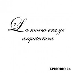 LMEY-Arq Ep24: Literatura y Arquitectura